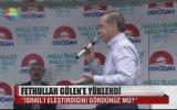 Başbakan Erdoğan'dan İsrail ve Gülen'e sert sözler