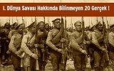 I. Dünya Savaşı Hakkında Bilinmeyen 20 Gerçek !