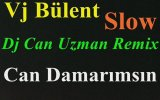Vj Bülent - Can Damarımsın (Dj Can Uzman Slow Remix)
