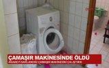 Çamaşır Makinesine Girdi Öldü