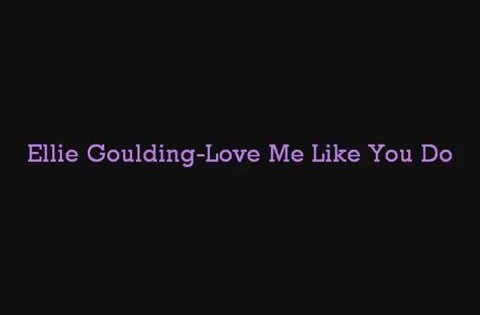 Ellie Goulding - Love Me Like You Do (Lyrics) | İzlesene ...